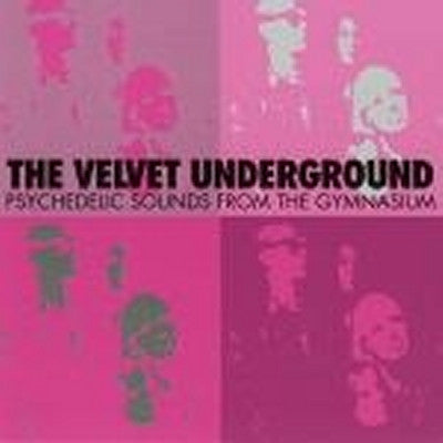 THE VELVET UNDERGROUND - Psychedelic Sounds From The Gymnasium