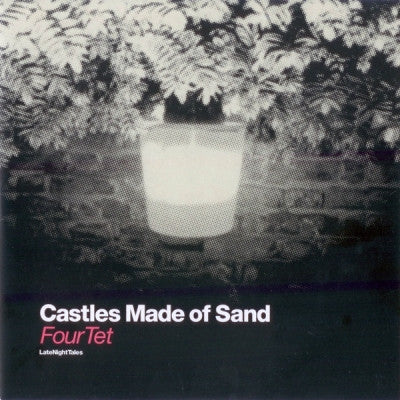 FOUR TET - Castles Made Of Sound