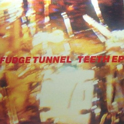 FUDGE TUNNEL - Teeth EP