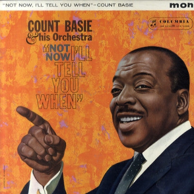 COUNT BASIE & HIS ORCHESTRA - Not Now, I'll Tell You When