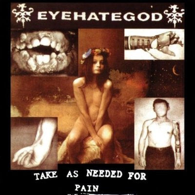 EYEHATEGOD - Taken As Needed For Pain