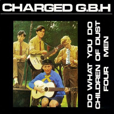 CHARGED G.B.H - Do What You Do / Children Of Dust / Four Men