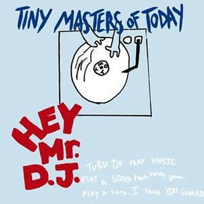 TINY MASTERS OF TODAY - Hey Mr. DJ
