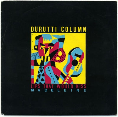 THE DURUTTI COLUMN - Lips That Would Kiss