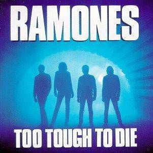 RAMONES - Too Tough Too Die