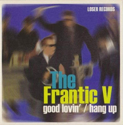 THE FRANTIC V - Good Lovin' / Hang Up