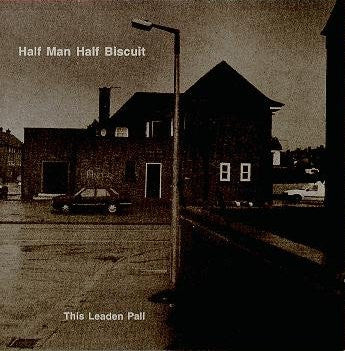 HALF MAN HALF BISCUIT - This Leaden Pall