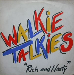 WALKIE TALKIES - Rich And Nasty