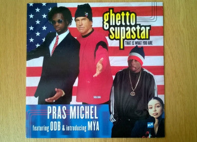 PRAS MICHEL FEATURING MYA & OL' DIRTY BASTARD - Ghetto Supastar (That Is What You Are) / Don't Be Afraid