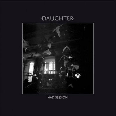 DAUGHTER - 4AD Session