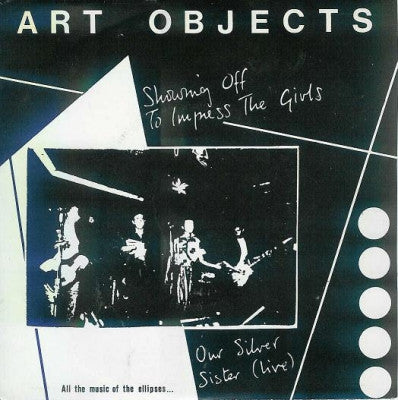 ART OBJECTS - Showing Off To Impress The Girls / Our Silver Sister (Live)