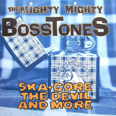 THE MIGHTY MIGHTY BOSSTONES - Ska-Core, The Devil And More