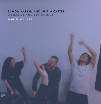 EAMON HARKIN AND JUSTIN CARTER - Weekends And Beginnings Sampler Volume 1