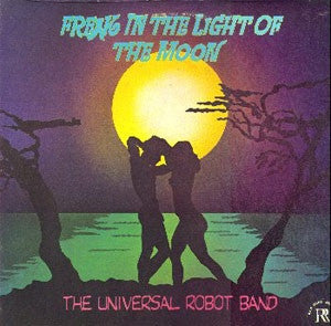 THE UNIVERSAL ROBOT BAND - Freak In The Light Of The MOoon