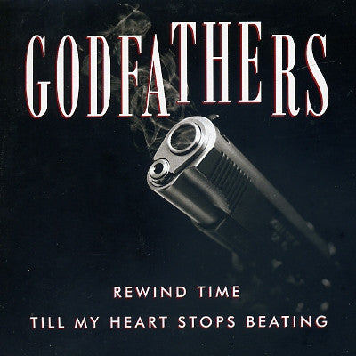THE GODFATHERS - Rewind Time / Till My Heart Stops Beating