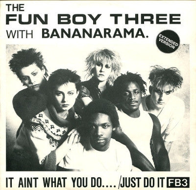 FUN BOY THREE WITH BANANARAMA - It Ain't What You Do..../Just Do It (Extended Version)