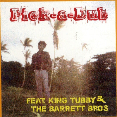 KEITH HUDSON FEATURING KING TUBBY & THE BARRETT BROS. - Pick-A-Dub