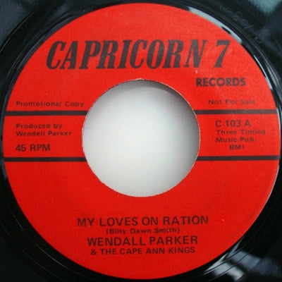 WENDALL PARKER & THE CAPE ANN KINGS - My Loves On Ration / Finally Made The Break