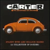 CARTER THE UNSTOPPABLE SEX MACHINE - Starry Eyed And Bollock Naked (A Collection Of B-Sides)