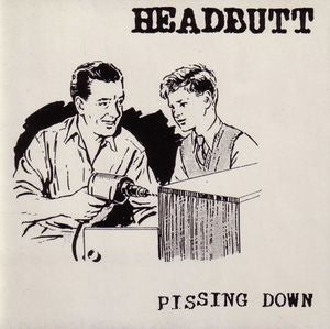 HEADBUTT - Pissing Down