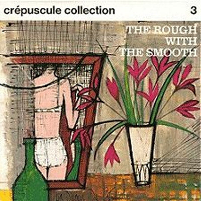 VARIOUS - Crepuscule Collection 3: The Rough With The Smooth