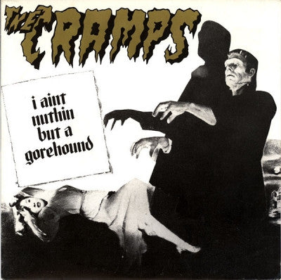 THE CRAMPS - I Ain't Nuthin' But A Gorehound