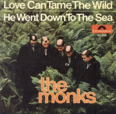 THE MONKS - Love Can Tame The Wild / He Went Down To The Sea
