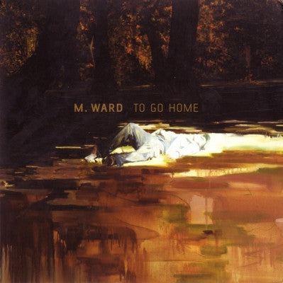 M. WARD - To Go Home