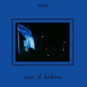 NEON - Tapes Of Darkness