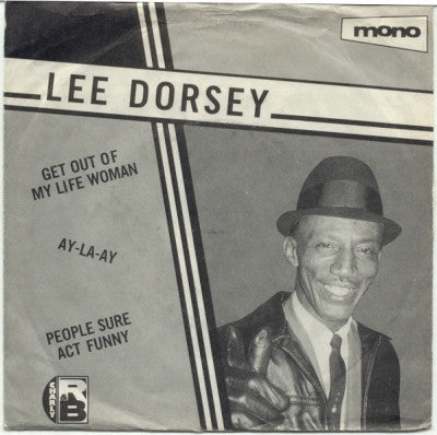 LEE DORSEY - Get Out Of My Life Woman / Ay-La-Ay / People Sure Act Funny