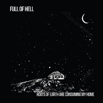 FULL OF HELL - Roots Of Earth Are Consuming My Home