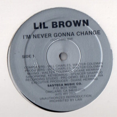LIL BROWN - I'm Never Gonna Change