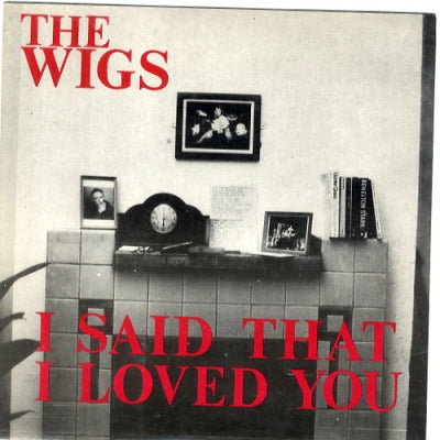 THE WIGS - I Said That I Loved You / Means To An End