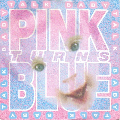 PINK TURNS BLUE - Talk Baby