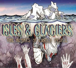 ISLES & GLACIERS - The Hearts Of Lonely People