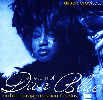 ALISON CROCKETT - The Return Of Diva Blue (On Becoming A Woman Redux)