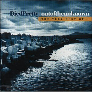 THE DIED PRETTY - outoftheunknown / The Very Best Of...