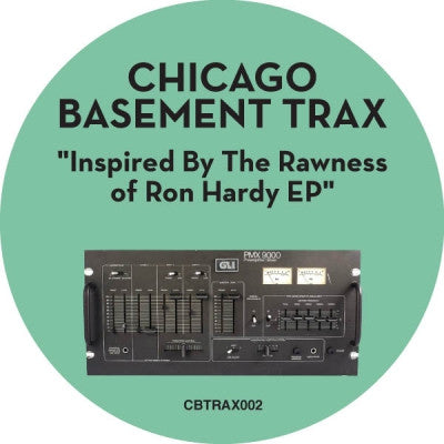 CHICAGO BASEMENT TRAX - Inspired By The Rawness Of Ron Hardy