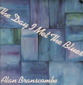 ALAN BRANSCOMBE - The Day I Met The Blues