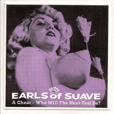 THE EARLS OF SUAVE - A Cheat / Who Will The Next Fool Be?