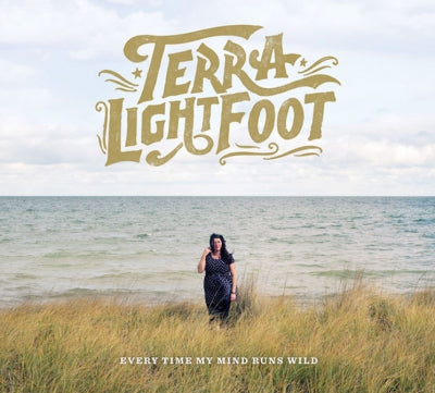 TERRA LIGHTFOOT - Every Time My Mind Runs Wild