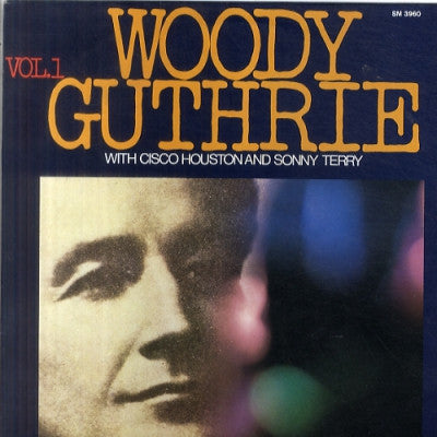WOODY GUTHRIE WITH CISCO HOUSTON AND SONNY TERRY - Woody Guthrie Vol. 1