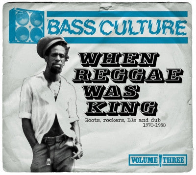 VARIOUS - Bass Culture Volume Three: When Reggae Was King - Roots, Rockers, DJs And Dub 1970-1980