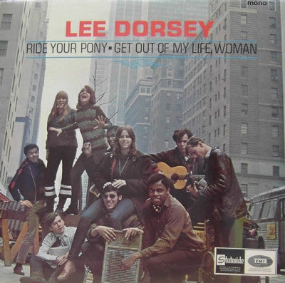 LEE DORSEY - Ride Your Pony - Get Out Of My Life Woman