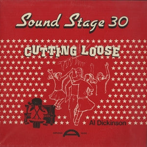 AL DICKINSON - Sound Stage 30: Cutting Loose