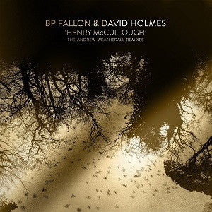 BP FALLON & DAVID HOLMES - Henry McCullough (The Andrew Weatherall Remixes)