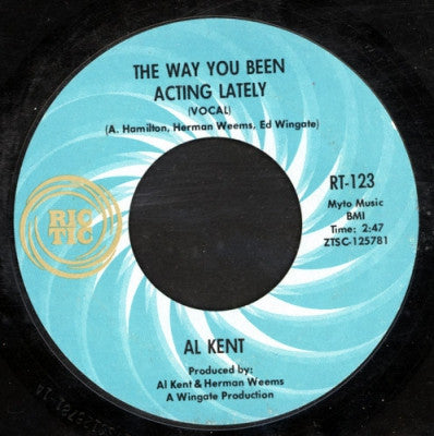 AL KENT - The Way You Been Acting Lately