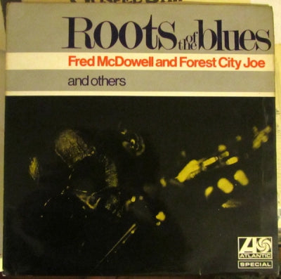 FRED MCDOWELL, FOREST CITY JOE AND OTHERS - Roots Of The Blues