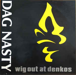 DAG NASTY - Wig Out At Denkos
