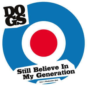 DOGS - Still Believe In My Generation (Live @Weekender Club)